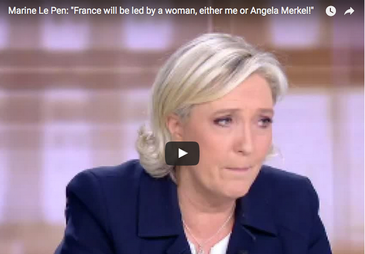"Marine Le Pen: ""France will be led by a woman, either me or Angela Merkel!"""