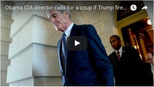 Obama CIA Director Calls for a Coup if Trump Fires Mueller