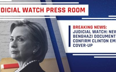 JUDICIAL WATCH: NEW BENGHAZI DOCUMENTS CONFIRM CLINTON EMAIL COVER-UP