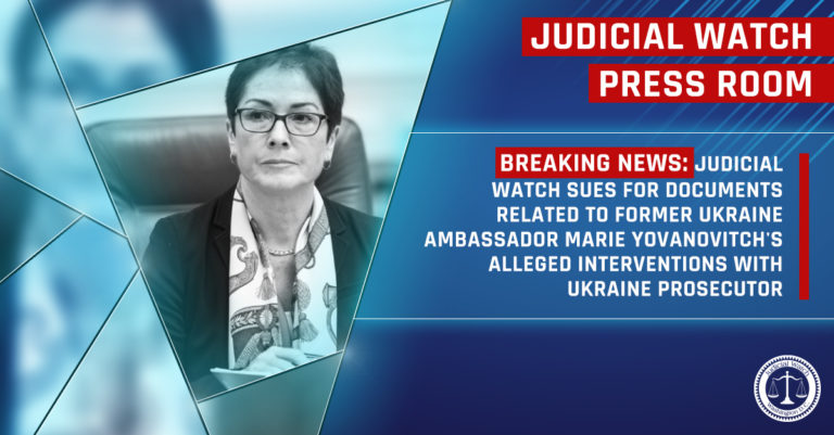 Judicial Watch Sues for Documents Related to Former Ukraine Ambassador Marie Yovanovitch's Alleged Intervention with Ukraine Prosecutor
