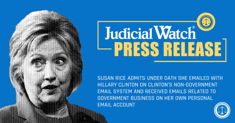 Judicial Watch: Susan Rice Admits Under Oath She Emailed with Hillary Clinton on Clinton's Non-Government Email System and Received Emails Related to Government Business on Her Own Personal Email Account